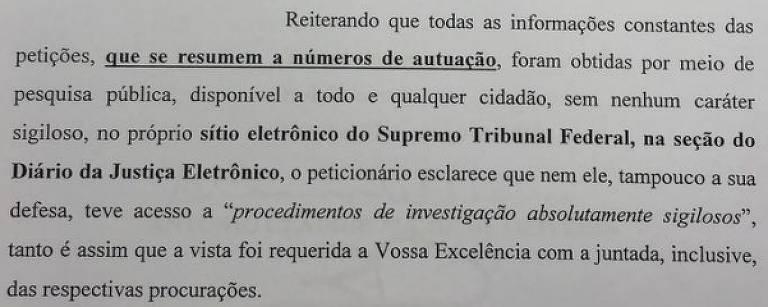 """Trecho de petição apresentada pela defesa de Michel Temer ao ministro Luís Roberto Barroso, relator no STF (Supremo Tribunal Federal) do inquérito que investiga o presidente e a edição de um decreto para o setor portuário. Os advogados afirmam que,  diferentemente do que dissera o ministro, """"não houve nenhum vazamento de informações sigilosas"""" e apontam que as informações apresentadas (números das petições) estavam no site do Supremo"""