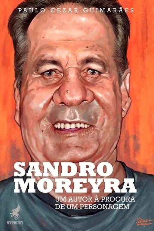 """Capa do livro """"Sandro Moreyra - Um autor à procura de um personagem"""""""