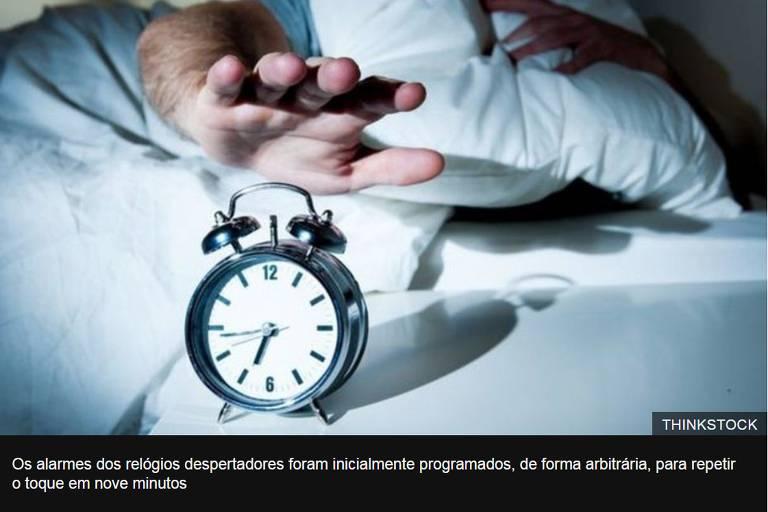 Os alarmes dos relógios despertadores foram inicialmente programados, de forma arbitrária, para repetir o toque em nove minutos