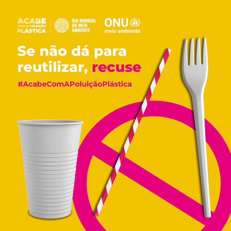 Se não dá para reutilizar, recuse, campanha do meio ambiente da ONU com foco nos plásticos de uso único