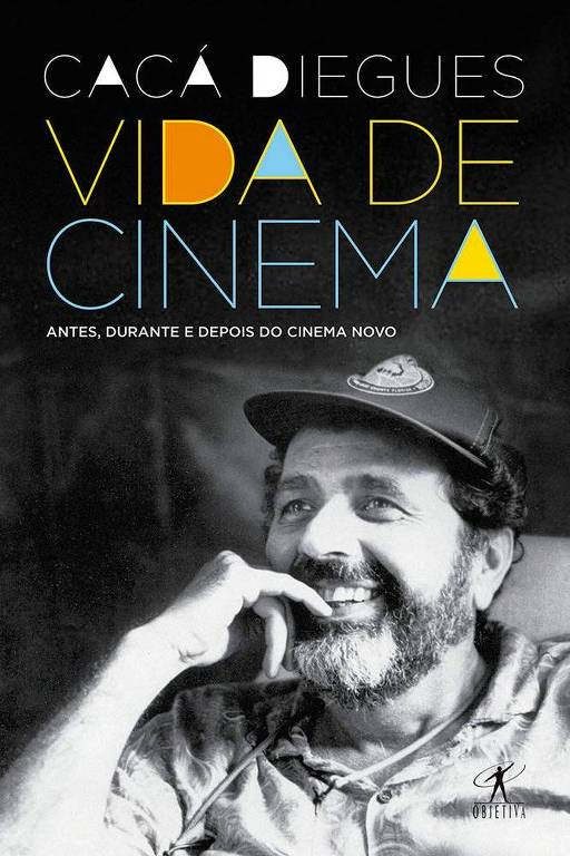 """Vida de Cinema: Antes, Durante e Depois do Cinema Novo"", de Cacá Diegues"