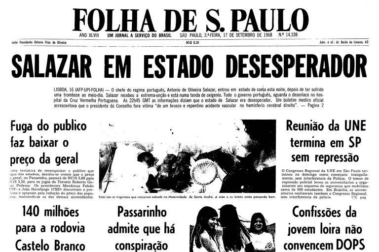 Edição da Folha, de 17 de setembro de 1968, informa que o ditador português Salazar entrou em coma