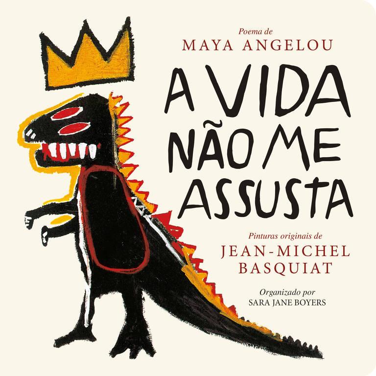 """""""A Vida Não Me Assusta"""" (Maya Angelou e Jean-Michel Basquiat; ed. Caveirinha)"""