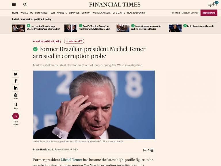 Site do jornal Financial Times. Repercussão da prisão do ex-presidente Michel Temer em sites da imprensa internacional. Credito:Reprodução