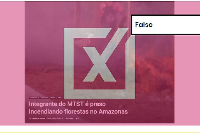 """Postagem mostra notícia com título """"integrante do MTST é preso incendiando florestas no Amazonas"""". À frente etiqueta escrito """"Falso""""."""