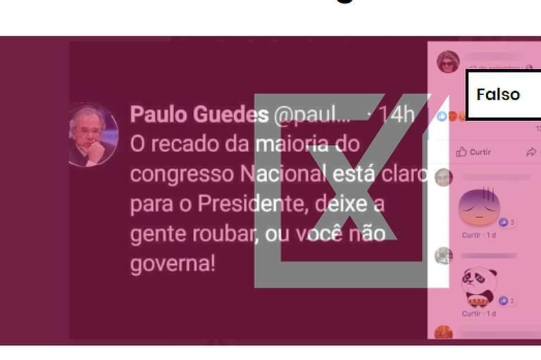 """Na imagem se vê tuíte de perfil chamado Paulo Guedes com a mensagem """"O recado da maioria do congresso nacional está claro para o presidente, deixe a gente roubar ou você não governa."""