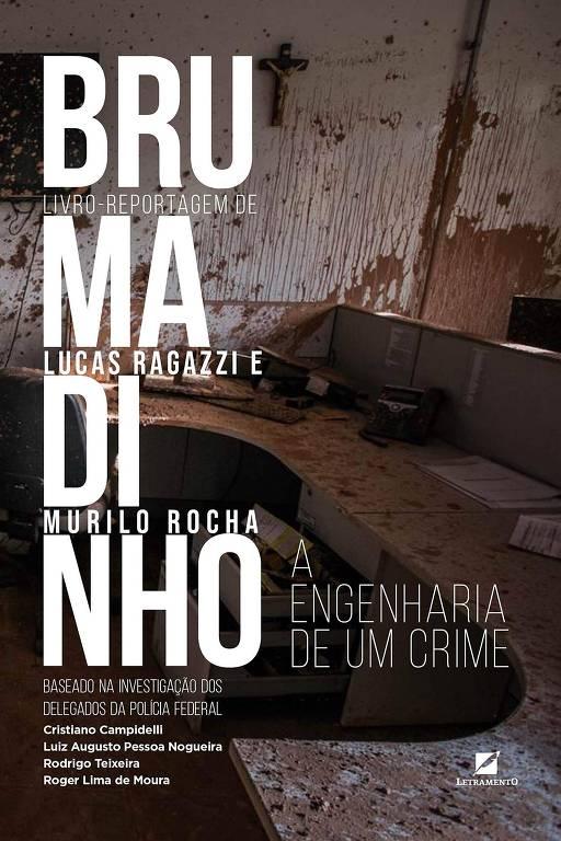 Brumadinho: a Engenharia de Um Crime, livro dos jornalistas Lucas Ragazzi e Murilo Rocha