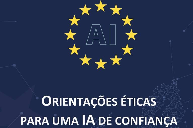 """Capa de documento mostra símbolo da União Europeia, várias estrelas formando um círculo, com as letras AI (de inteligência artificial em inglês) no centro. Abaixo, o título """"Orientações éticas para uma IA de confiança"""""""
