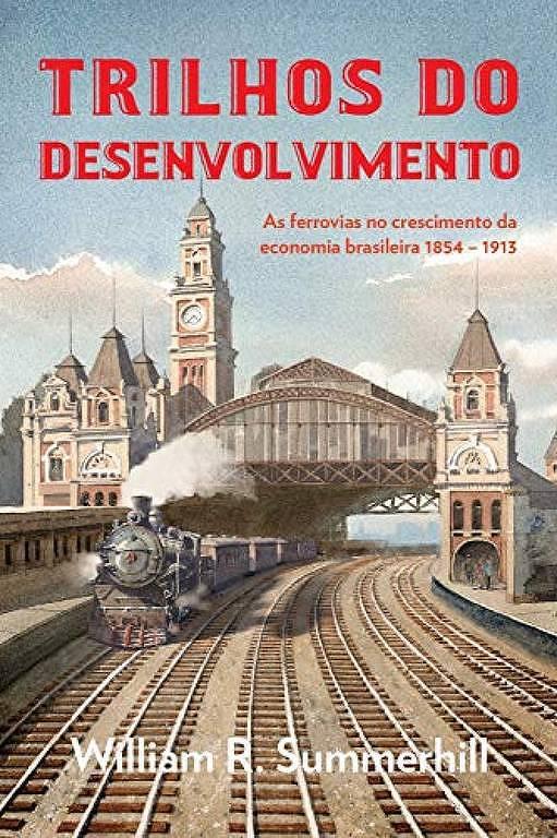 Capa do livro 'Trilhos do Desenvolvimento: Ferrovias no Crescimento Econômico Brasileiro 1854-1913'