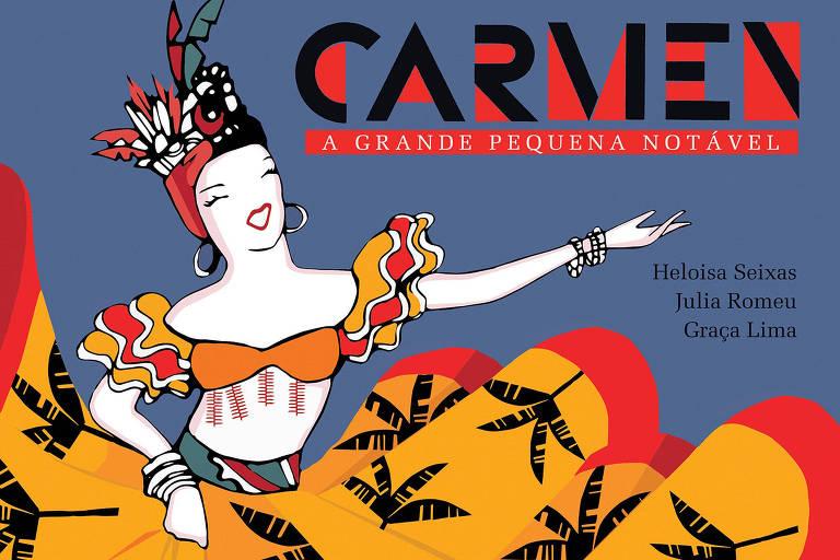 """Capa do livro """"Carmen, A Pequena Grande Notável"""", de Heloísa Seixas, Julia Romeu e Graça Lima"""