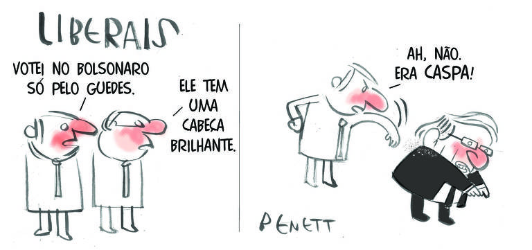 """Charge de Benett, com o título """"LIberais"""", tem duas cenas. Na primeira, um homem diz """"Votei no Bolsonaro só pelo Guedes"""", e outro homem a seu lado afirma """"Ele tem uma cabeça brilhante"""". Na segunda, um homem dá um tapa nas costas de outro, que seria o ministro Paulo Guedes, dizendo: """"Ah, não. Era caspa""""."""