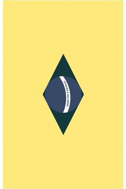 """Bandeira do Brasil estilizada: está em pé, com as cores invertidas e ao centro, lê-se """"Ditadura é uma merda"""""""