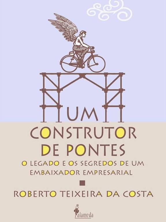 Capa do livro Um Construtor de Pontes, de Roberto Teixeira da Costa, ed. Alameda. Foto: Divulgação