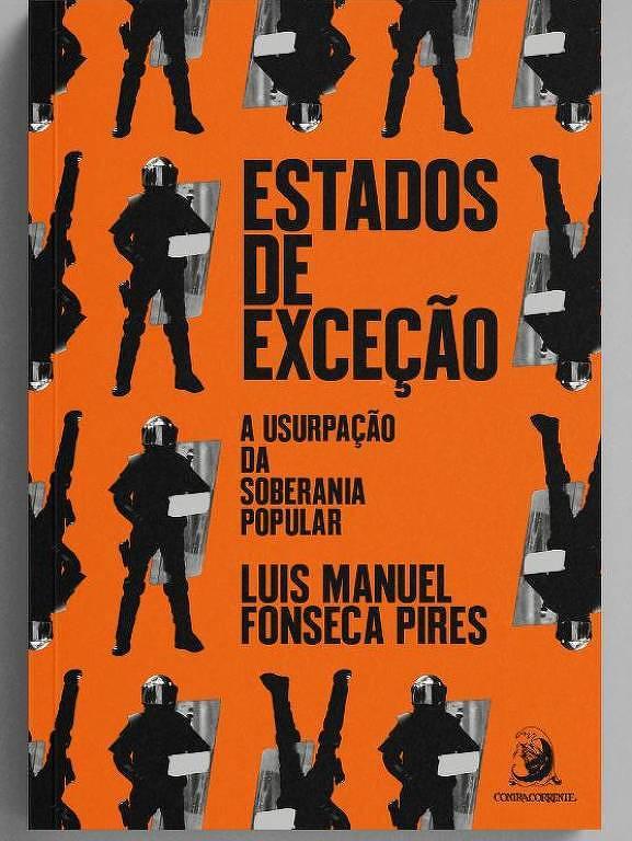 """Capa do livro """"Estados de Exceção: A Usurpação da Soberania Popular"""", de Luis Manuel Fonseca Pires (ed. Contra Corrente)"""