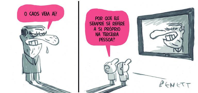 """No primeiro quadro, Bolsonaro diz """"O caos vem aí!"""". No segundo quadro, duas pessoas, vendo Bolsonaro na TV, dizem: """"Por que ele sempre se refere a si próprio na terceira pessoa?"""""""