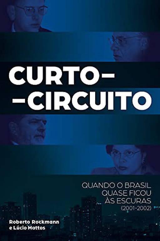 Capa do livro 'Curto Circuito - Quando o Brasil Quase Ficou às Escuras', dos jornalistas Roberto Rockmann e Lúcio Mattos