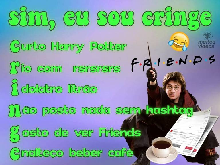 Meme com imagem do Harry Potter, logo de Friends, café e emoji, considerados 'cringe' pela geração Z. O título é 'sim, eu sou cringe'