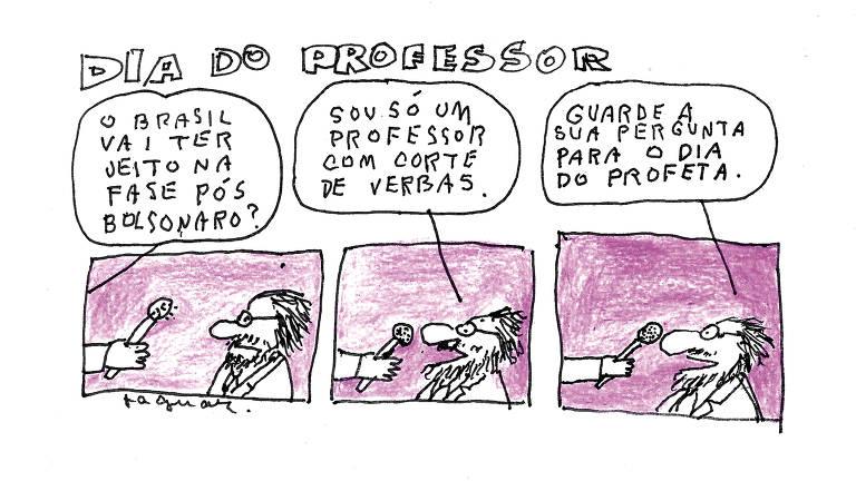 """Charge em três cenas com o título """"Dia do Professor"""" mostra um homem de barba e óculos sendo entrevistado. O repórter pergunta: """"O Brasil vai ter jeito na fase pós-Bolsonaro?"""". O homem responde: """"Sou só um professor com corte de verbas"""". E acrescenta: """"Guarde a sua pergunta para o Dia do Profeta""""."""